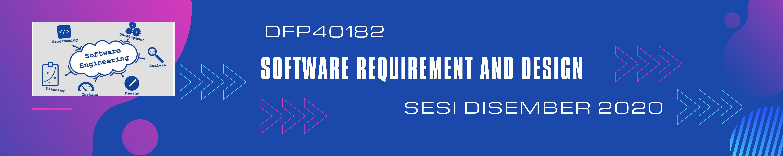 DFP40182 SOFTWARE REQUIREMENT & DESIGN
